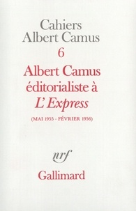 """Albert Camus - Cahiers Albert Camus N°  6 : Albert Camus éditorialiste à """"L'Express"""" - Mai 1955-février 1956."""