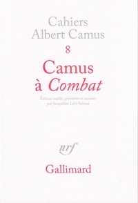 Albert Camus - Camus à Combat - Editoriaux et articles d'Albert Camus 1944-1947.