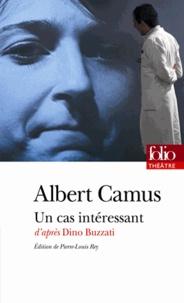 Albert Camus - Un cas intéressant - Pièce en deux parties et onze tableaux adaptée d'Un caso clinico de Dino Buzzati.