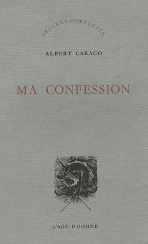 Albert Caraco - Ma confession.