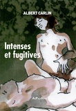 Albert Carlin - Intenses et fugitives.