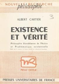 Albert Cartier - Existence et vérité - Philosophie blondélienne de l'action et problématique existentielle.