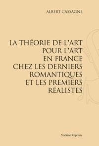 Albert Cassagne - La théorie de l'art pour l'art en France chez les derniers romantiques et les premiers réalistes.
