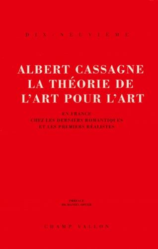 Albert Cassagne - La théorie de l'art pour l'art - En France chez les derniers romantiques et les premiers réalistes.