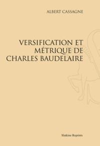 Albert Cassagne - Versification et métrique de Charles Baudelaire.