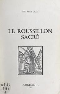 Albert Cazes - Le Roussillon sacré.