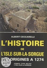 Albert Ceccarelli et Xavier Battini - L'histoire de l'Isle-sur-la-Sorgue (1). Des origines à 1274.