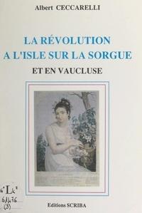 Albert Ceccarelli et Robert Bouffier - L'histoire de L'Isle-sur-la-Sorgue (3). La Révolution à l'Isle-sur-la-Sorgue et en Vaucluse.