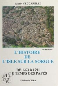 Albert Ceccarelli et  Collectif - L'histoire de L'Isle-sur-la-Sorgue de 1274 à 1791 (2). Le temps des Papes.