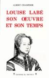 Albert Champdor - Louise Labé - Son oeuvre et son temps.