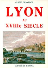 Albert Champdor - Lyon au XVIIIe siècle.