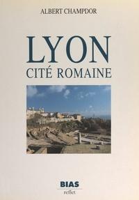 Albert Champdor et  Collectif - Lyon - Cité romaine.