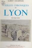 Albert Champdor - Vieilles chroniques de Lyon.