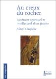 Albert Chapelle - Au creux du rocher - Itinéraire spirituel et intellectuel d'un jésuite.