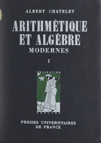 Albert Châtelet et Daniel Dugué - Arithmétique et algèbre modernes (1) - Notions fondamentales, groupes.