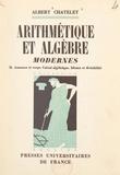 Albert Châtelet et Jean Chazy - Arithmétique et algèbre modernes (2) - Anneaux et corps, calcul algébrique, idéaux et divisibilité.