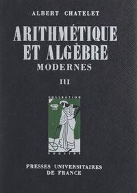 Albert Châtelet et François Chatelet - Arithmétique et algèbre modernes (3). Idéaux dans un domaine d'intégrité, algèbre et arithmétique linéaires.