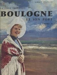Albert Chatelle et Jules Le Bigot - La ville impériale : Boulogne et son port (2).