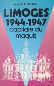 Albert Chaudier et Claude Lacan - Limoges, 1944-1947 - Capitale du maquis.