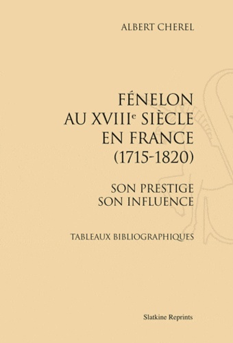 Albert Chérel - Fénelon au XVIIIe siècle en France (1715-1820). Son prestige, son influence - Réimpression de l'édition de Paris, 1917.