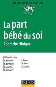 Albert Ciccone et Catherine Bonnefoy - La part bébé du soi - Approche clinique.