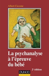 Albert Ciccone - La psychanalyse à l'épreuve du bébé.