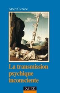 Albert Ciccone - La transmission psychique inconsciente - 2e ed. - Identification projective et fantasme de transmission.