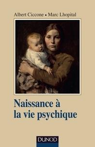 Albert Ciccone et Marc Lhôpital - Naissance à la vie psychique - 3e éd..