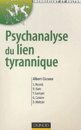 Albert Ciccone et  Collectif - Psychanalyse du lien tyrannique.