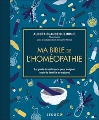 Albert-Claude Quemoun et Sophie Pensa - Ma bible de l'homéopathie - Le guide de référence pour soigner toute la famille au naturel.