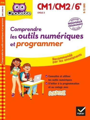 Albert Cohen et Jacques Marcialis - Comprendre les outils numériques et programmer Cycle 3 CM1/CM2/6e - 9-12 ans.
