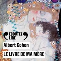 Albert Cohen et Gérard Desarthe - Le Livre de ma mère.