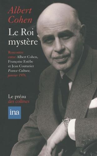 Albert Cohen - Le Roi mystère - Entretiens avec Françoise Estèbe et Jean Couturier.