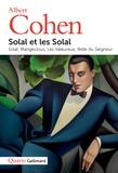 Albert Cohen - Solal et les Solal - Solal ; Mangeclous ; Les Valeureux ; Belle du Seigneur.