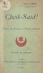 Albert Corbie - Cheik-Saïd ! - Fleurs de France et fleurs d'Islam.