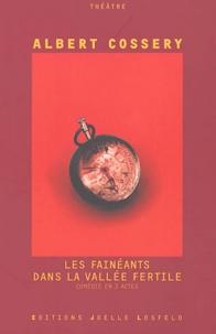 Albert Cossery - Les fainéants dans la vallée fertile - Comédie en trois actes.