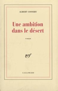 Albert Cossery - Une Ambition dans le désert.