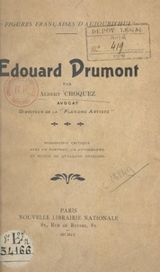 Albert Croquez - Édouard Drumont - Biographie critique, avec un portrait, un autographe, et suivie de quelques opinions.