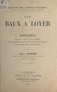 Albert Croquez - Les baux à loyer - Appendice mis à jour d'après les lois nouvelles et la jurisprudence la plus récente de la Cour de Cassation et du Conseil d'État (octobre 1920).