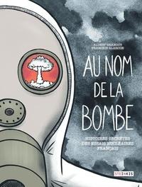 Albert Dandrov et Franckie Alarcon - Au nom de la bombe - Histoire secrète des essais nucléaires français.