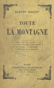 Albert Dauzat - Toute la montagne - La terre, les eaux, le ciel, de la plante à l'homme, les saisons et les heures, l'alpinisme, l'esthétique de la montagne.