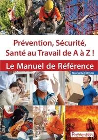Albert David - Prévention, sécurité, santé au travail de A à Z ! - Le manuel de référence.