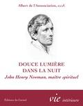 Albert de l'Annonciation - Douce lumière dans la nuit - John Henry Newman, Maître spirituel.
