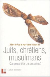 Albert de Pury et Jean-Daniel Macchi - Juifs, chrétiens, musulmans - Que pensent les uns des autres ?.