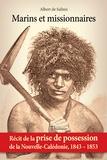 Albert de Salinis - Marins et missionnaires — Récit de la prise de possession de la Nouvelle-Calédonie, 1843-1853.