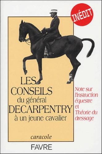 Albert Decarpentry - Les conseils du Général Decarpentry à un jeune cavalier - Note sur l'instruction équestre et Théorie du dressage.
