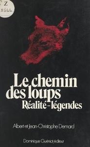 Albert Demard et Jean-Christophe Demard - Le chemin des loups - Réalité-légendes.