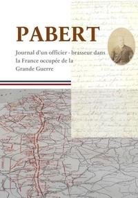 Albert Denisse et Franck Le Cars - Pabert - Journal d'un officier-brasseur dans la France occupée de la Grande Guerre.