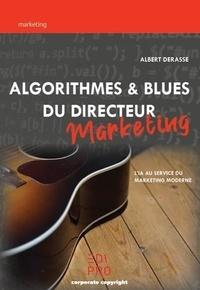 Albert Derasse - Algorithmes & blues du directeur marketing - L'IA au service du marketing moderne.