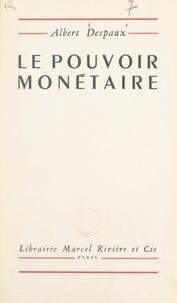 Albert Despaux et Robert Mossé - Le pouvoir monétaire.